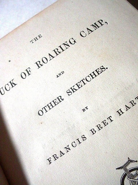 The Luck of Roaring Camp and Other Sketches ~Harte 1870