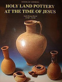 """""""HOLY LAND POTTERY AT THE TIME OF JESUS"""""""