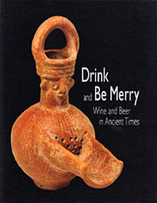 """""""DRINK AND BE MERRY"""" WINE AND BEER IN ANCIENT TIMES"""""""