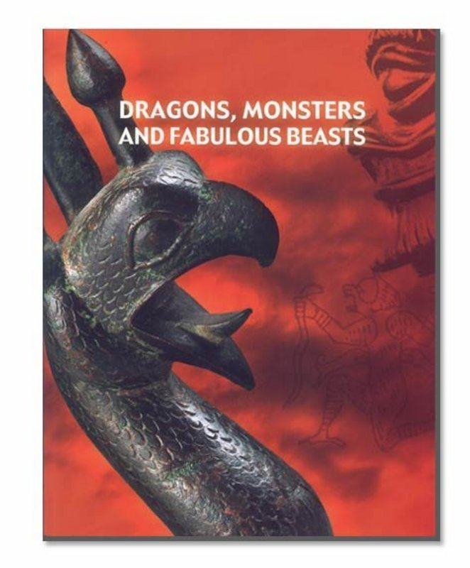 """""""DRAGONS, MONSTERS AND FABULOUS BEASTS"""""""
